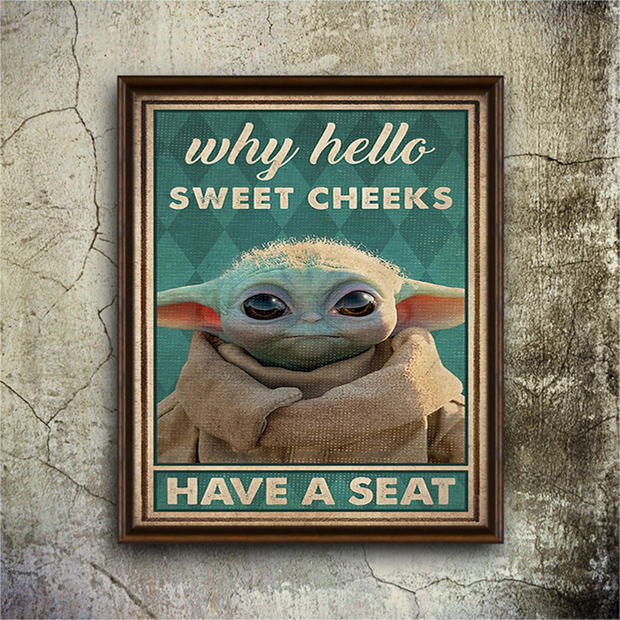 Baby yod why hello sweet cheeks have a seat poster A2