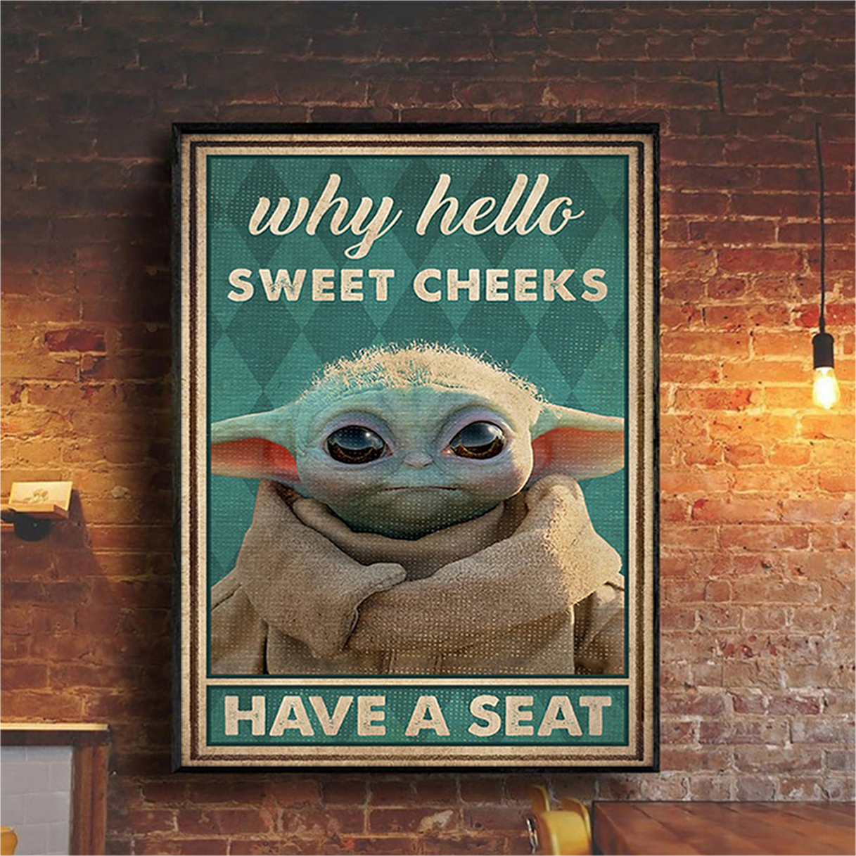 Baby yod why hello sweet cheeks have a seat poster A3