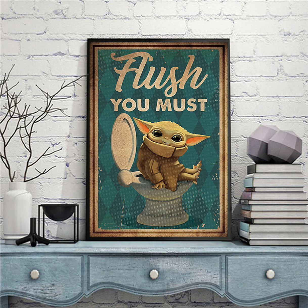 Baby yoda flush you must poster A1