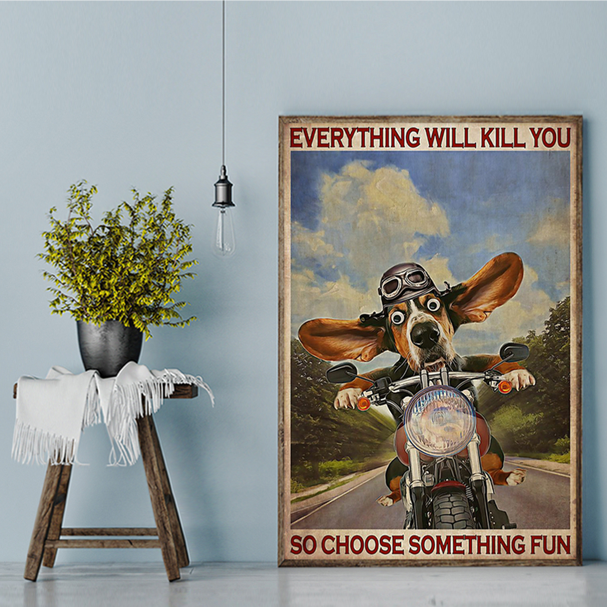 Basset hound motorcycle everything will kill you so choose something fun poster A1
