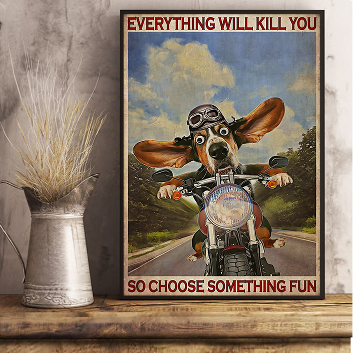 Basset hound motorcycle everything will kill you so choose something fun poster A2