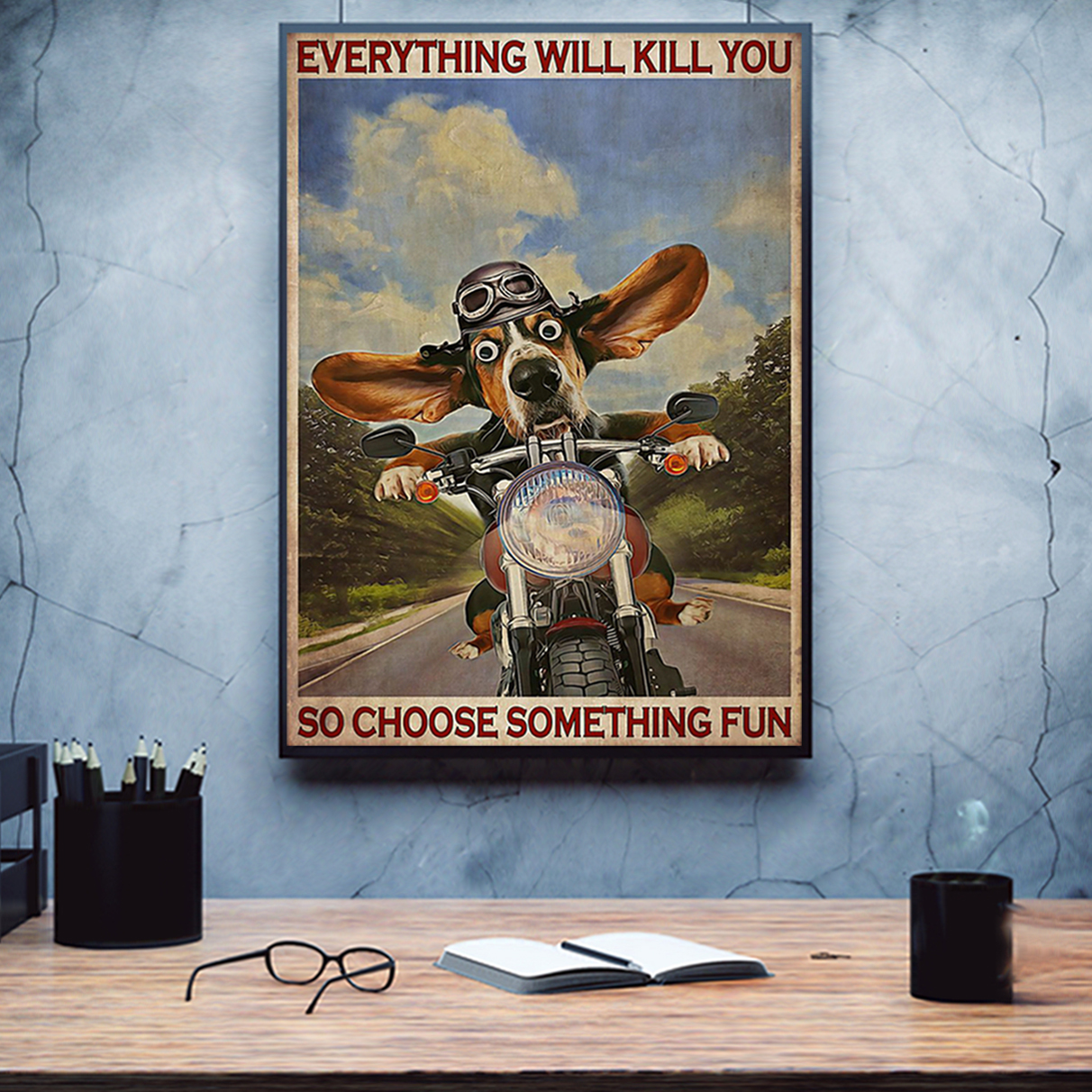 Basset hound motorcycle everything will kill you so choose something fun poster A3