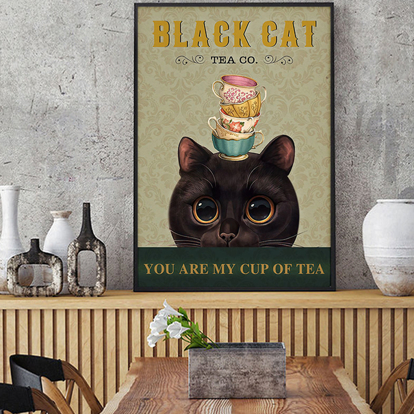 Black cat tea co you are my cup of tea poster A1