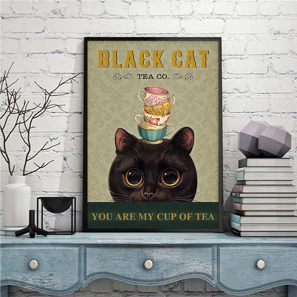 Black cat tea co you are my cup of tea poster A2