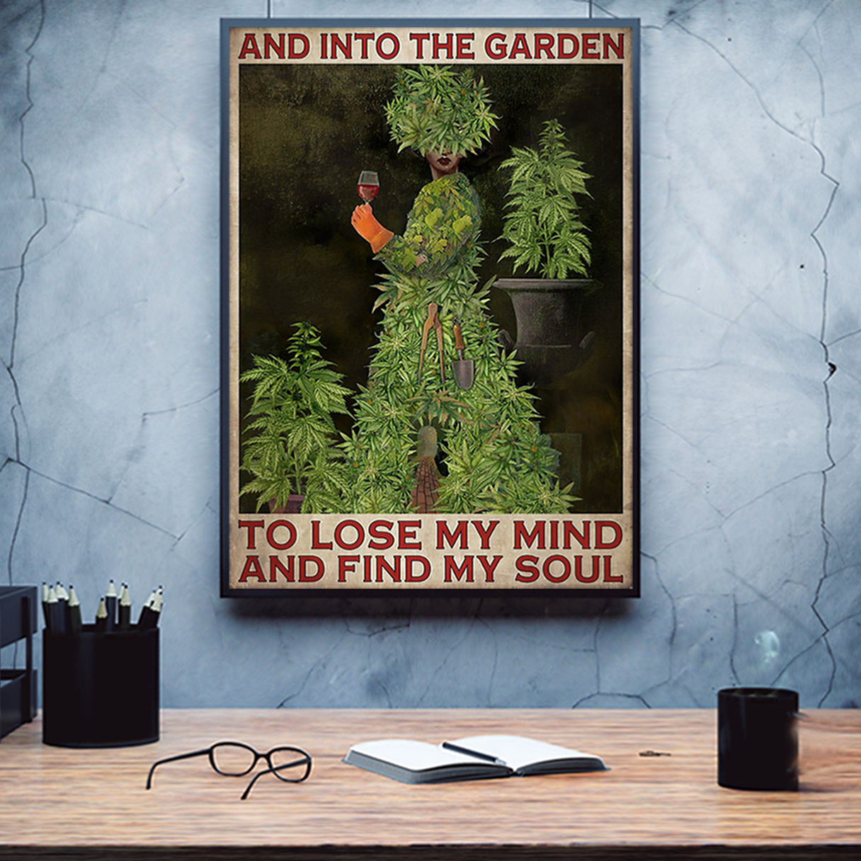 Cannabis and into the garden to lose my mind and find my soul poster A1