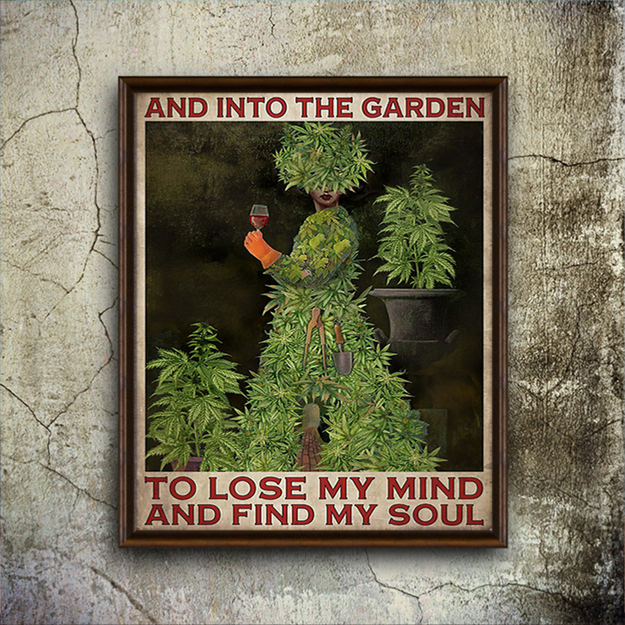 Cannabis and into the garden to lose my mind and find my soul poster A2
