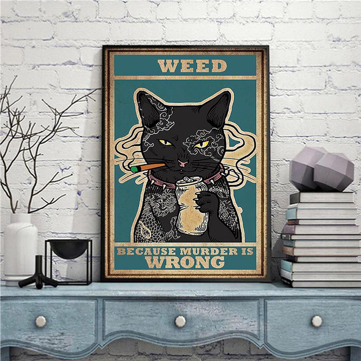 Cat weed because murder is wrong poster A3