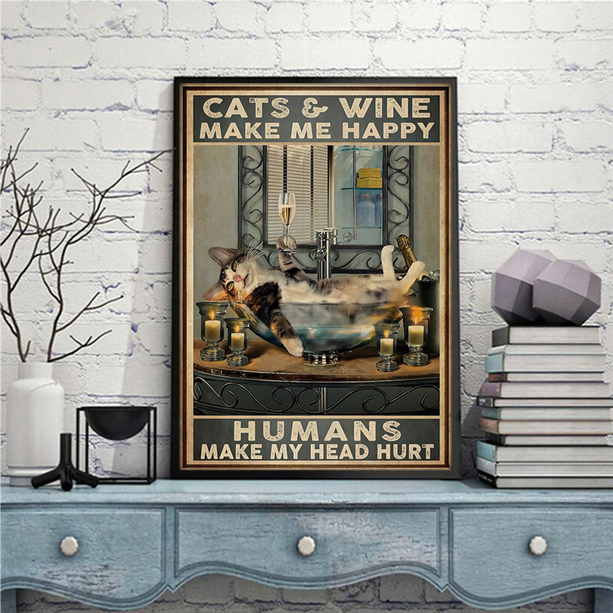 Cats and wine make me happy humans make my head hurt poster A1