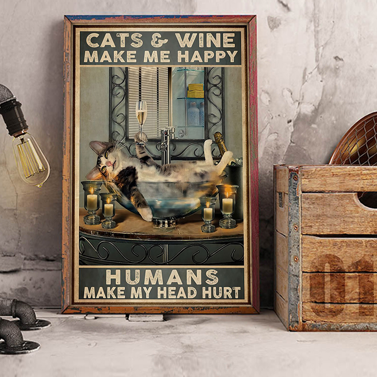 Cats and wine make me happy humans make my head hurt poster A2
