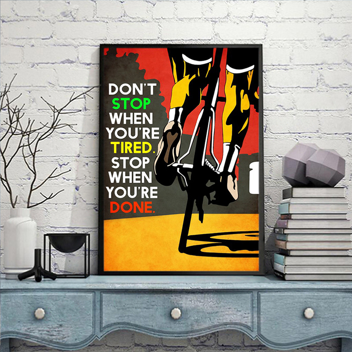 Cycling don't stop when you're tired poster A2