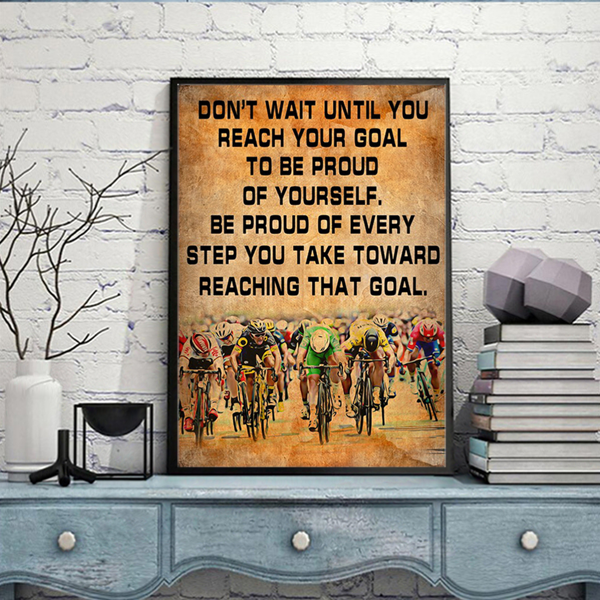 Cycling don't wait until you reach your goal poster A2