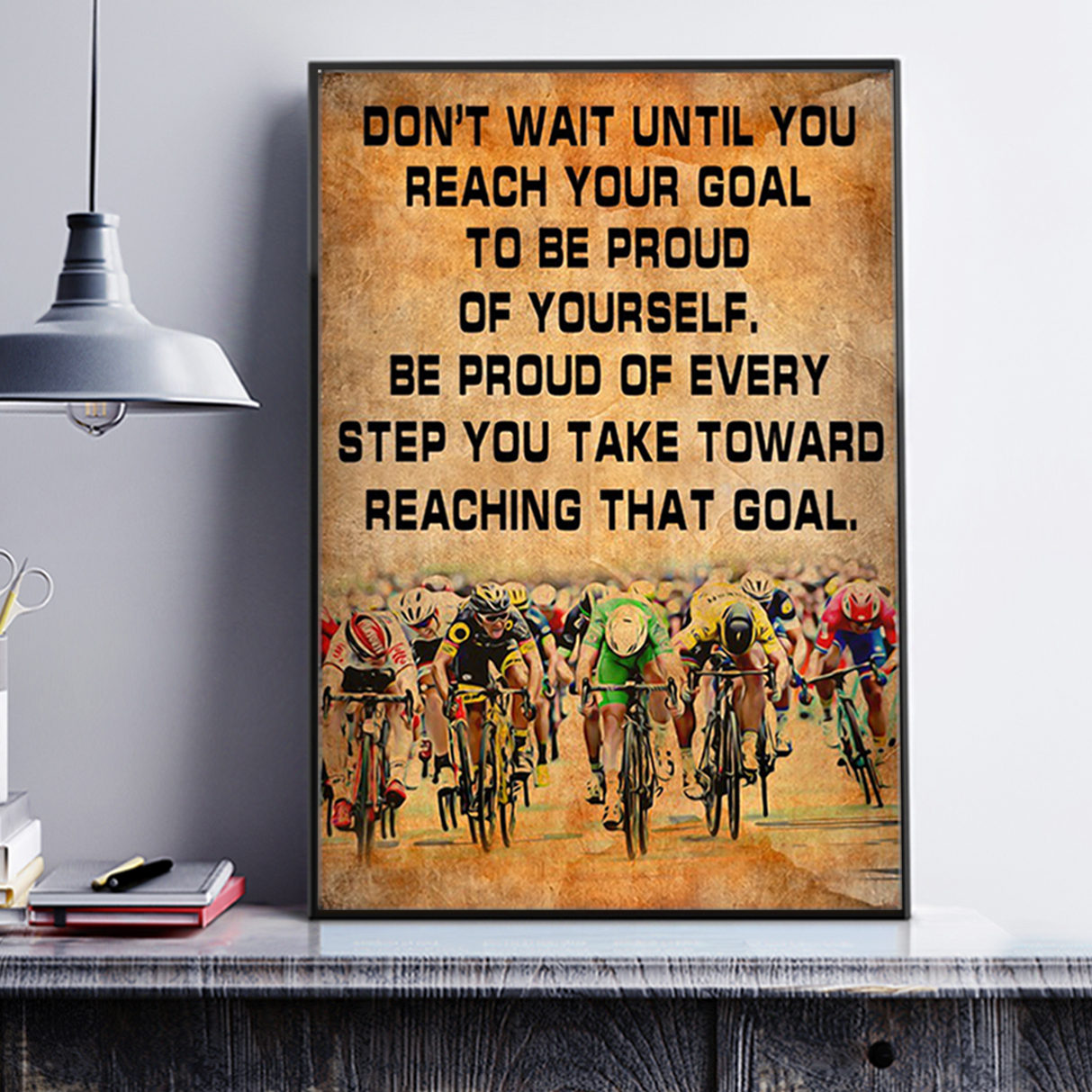 Cycling don't wait until you reach your goal poster A3