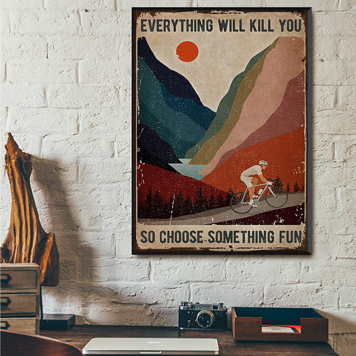Cycling everything will kill you so choose something fun poster A2