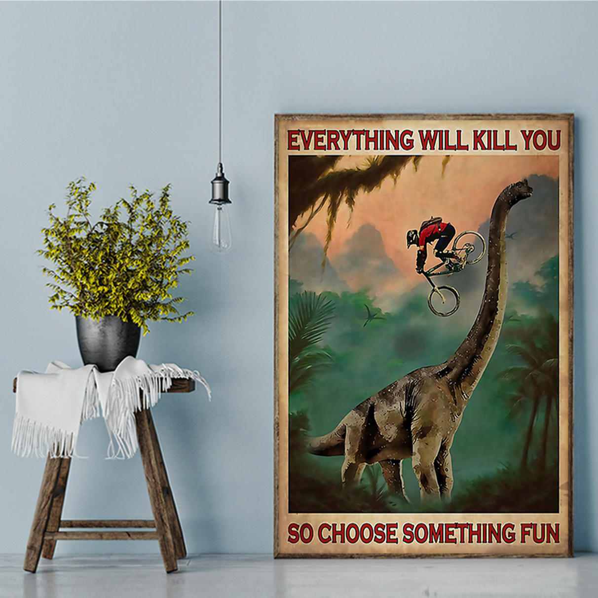 Cycling everything will kill you so choose something fun poster A3