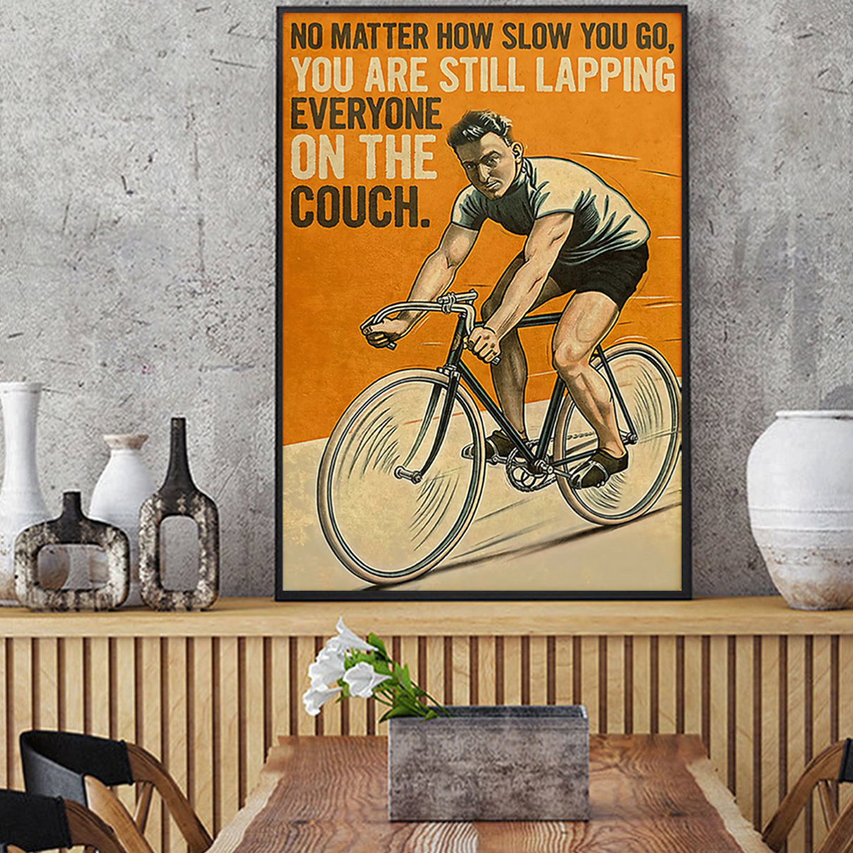 Cycling no matter how slow you go you are still lapping everyone on the cough poster A1