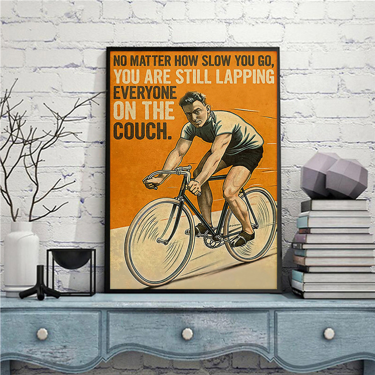 Cycling no matter how slow you go you are still lapping everyone on the cough poster A2