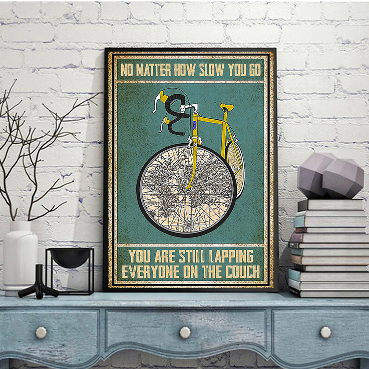Cycling no matter how slow you go you are still lapping poster A1