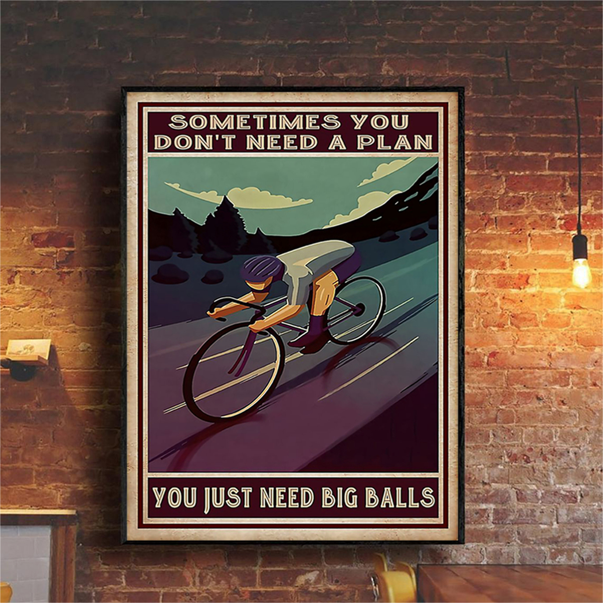 Cycling sometimes you don't need a plan poster A1