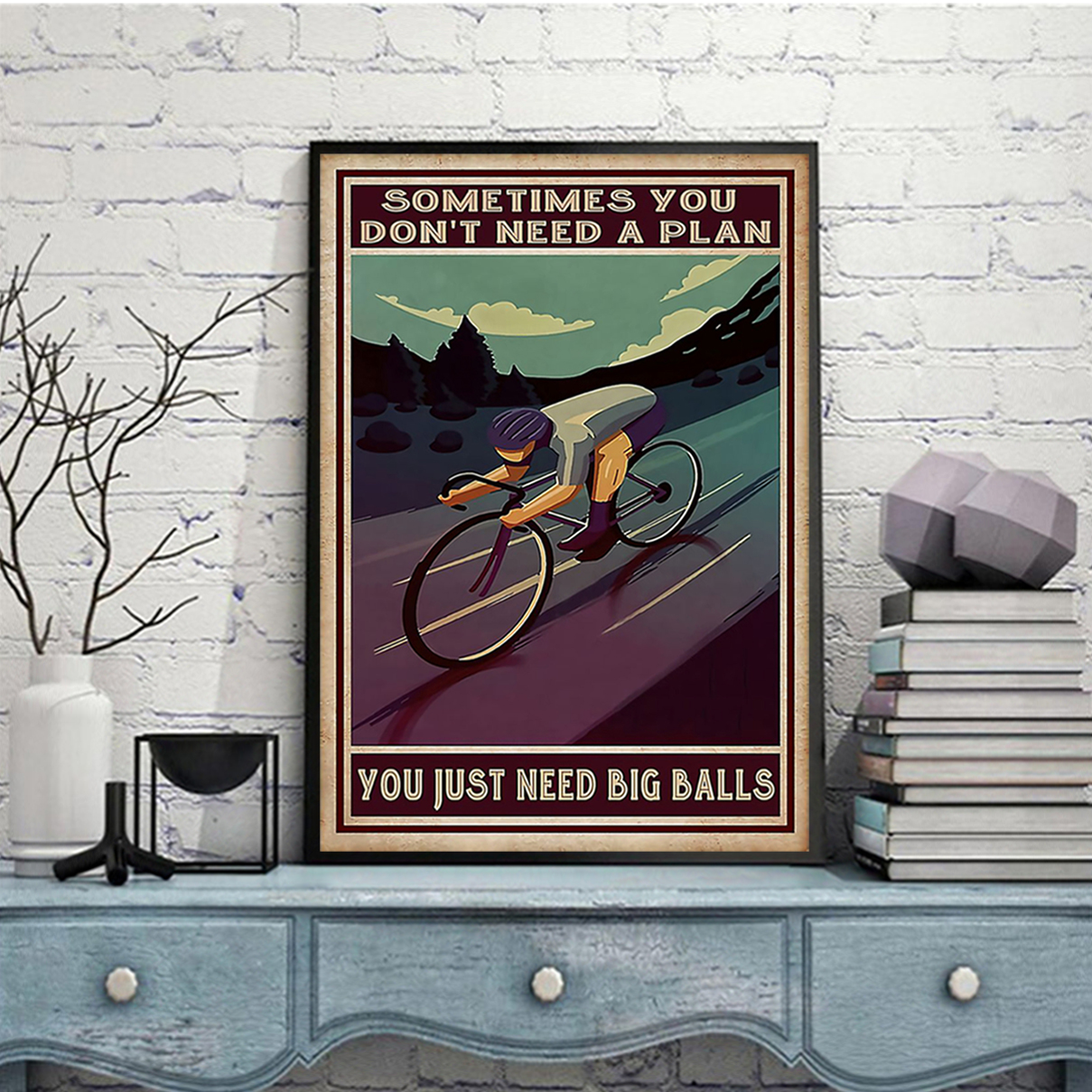Cycling sometimes you don't need a plan poster A3