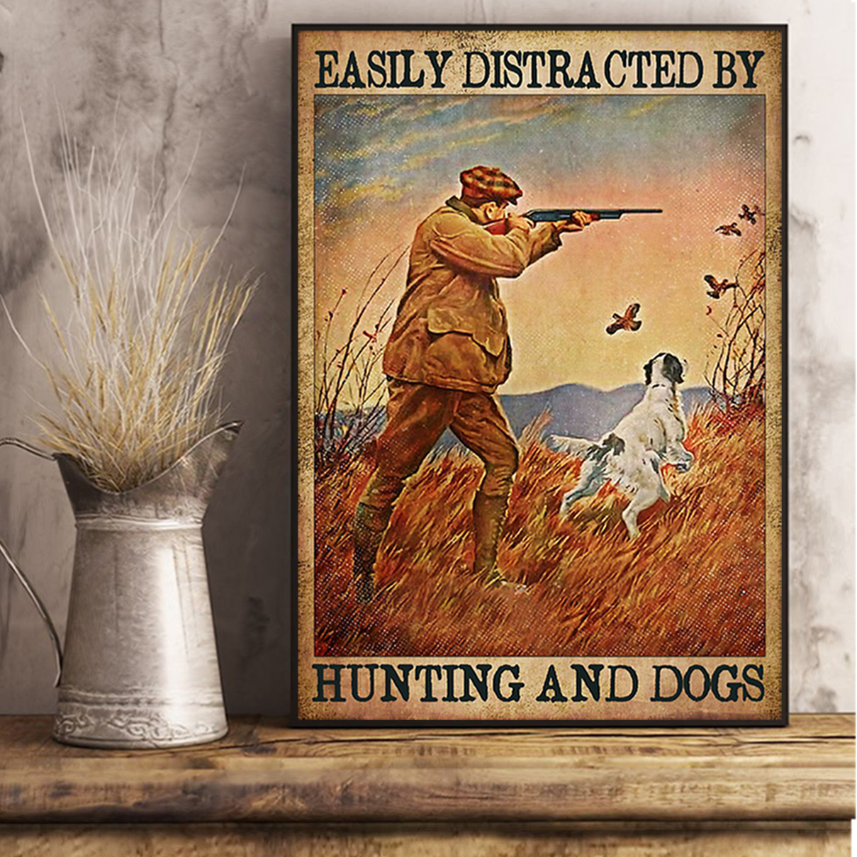 Easily distracted by hunting and dogs poster A1