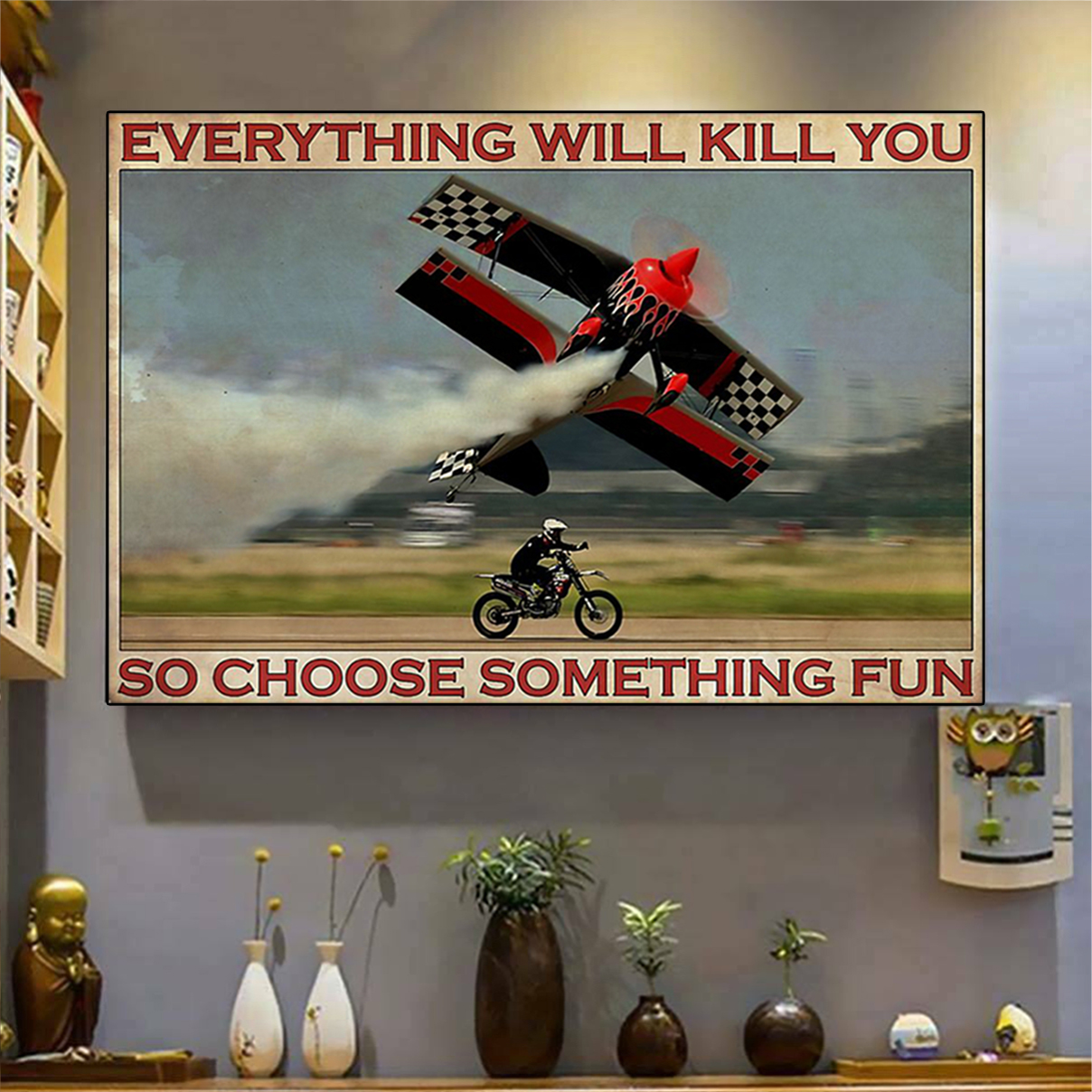 Enduro aircraft everything will kill you so choose something fun poster A1