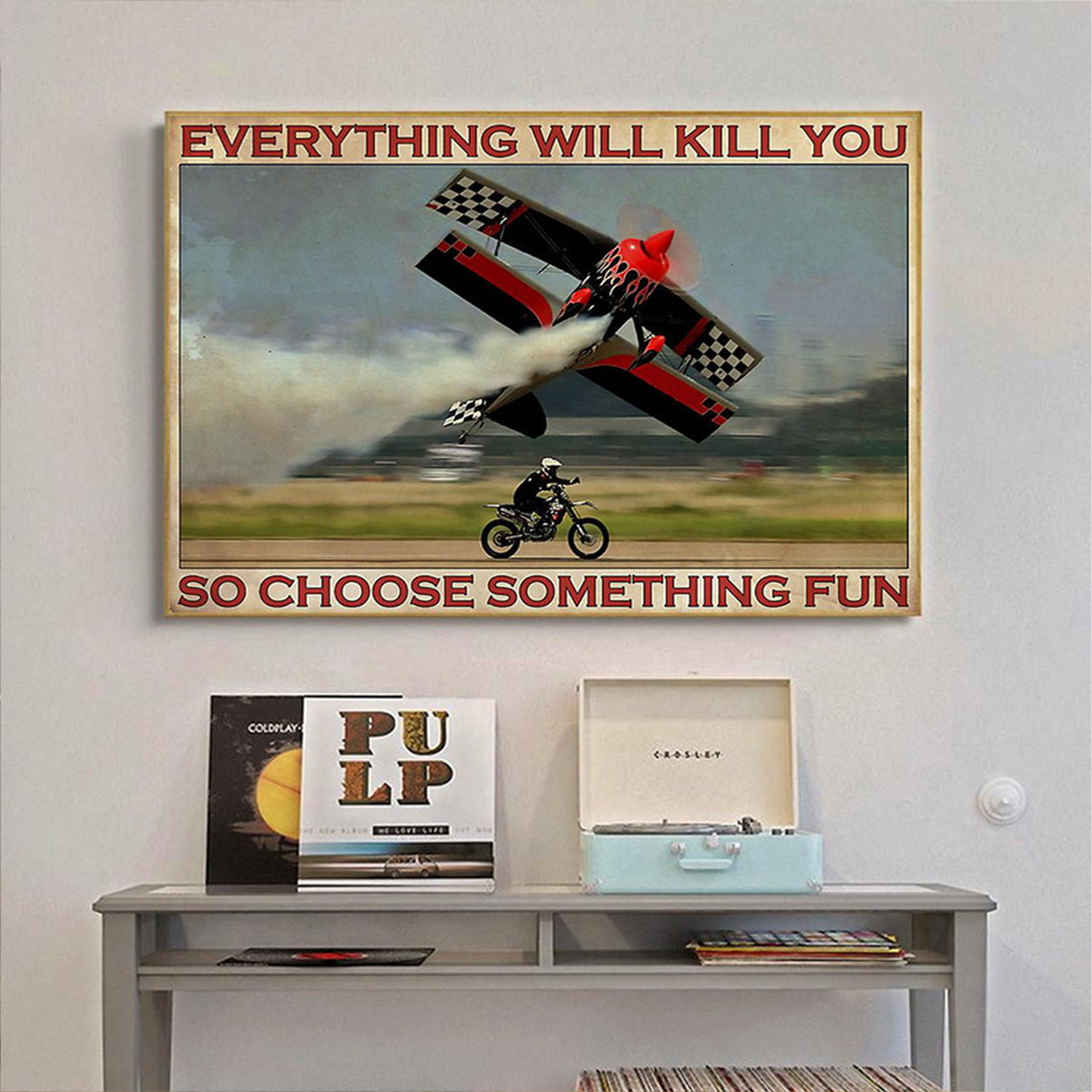 Enduro aircraft everything will kill you so choose something fun poster A2