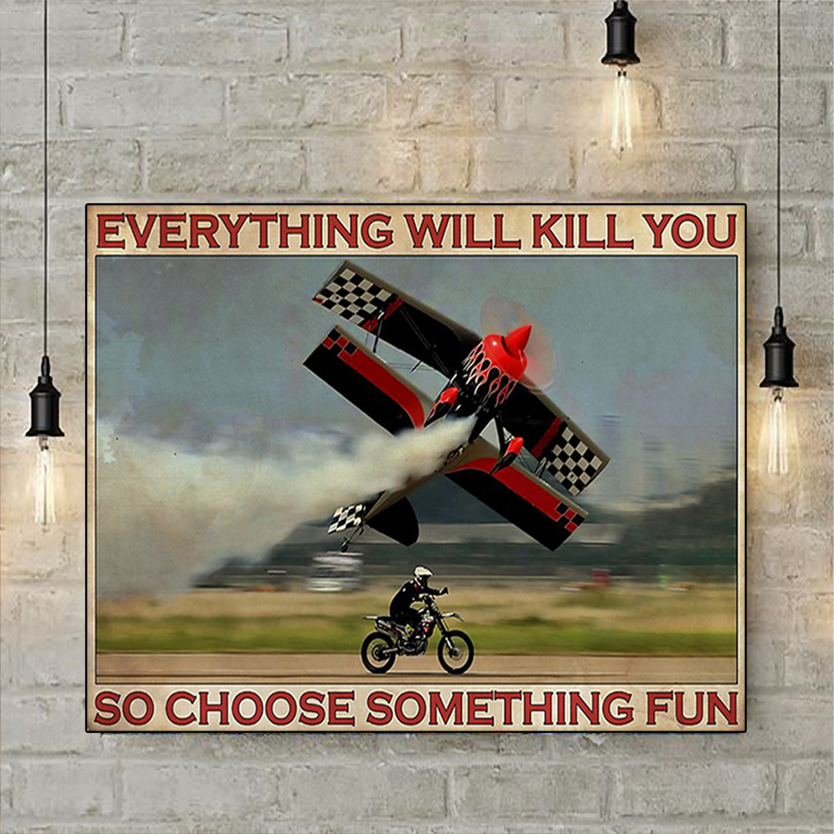 Enduro aircraft everything will kill you so choose something fun poster A3