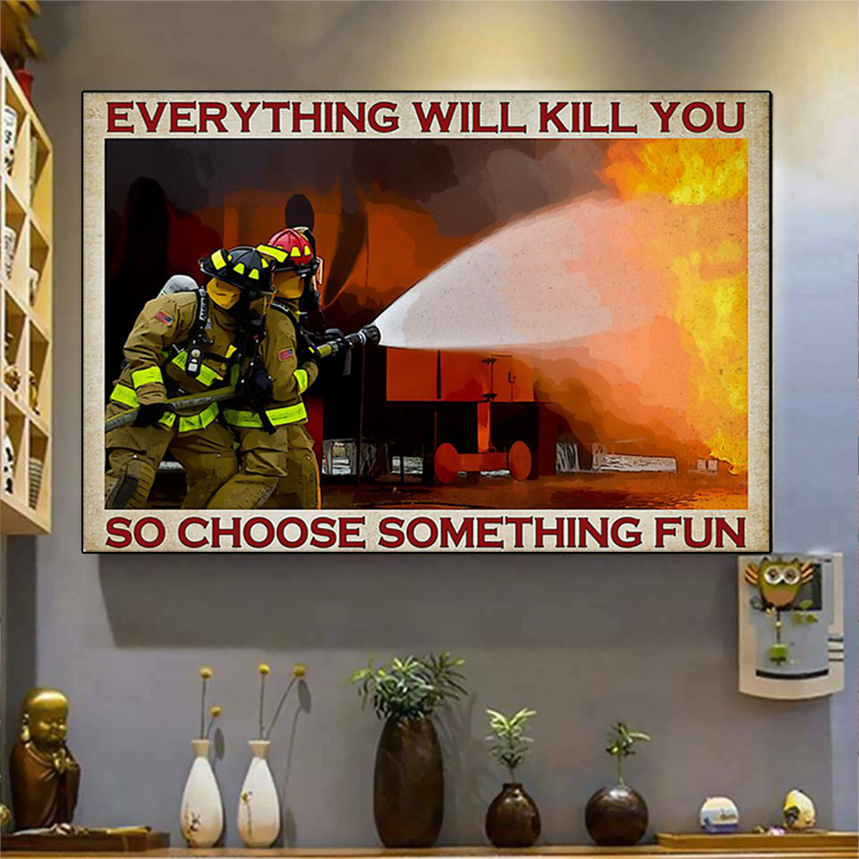 FIREFIGHTER Everything will kill you so choose something fun poster A1