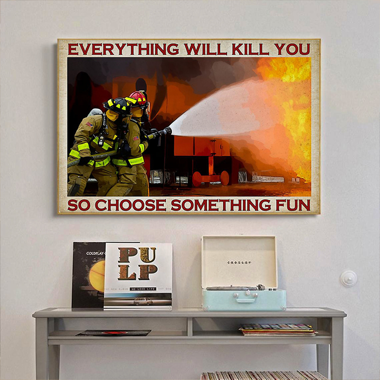 FIREFIGHTER Everything will kill you so choose something fun poster A2