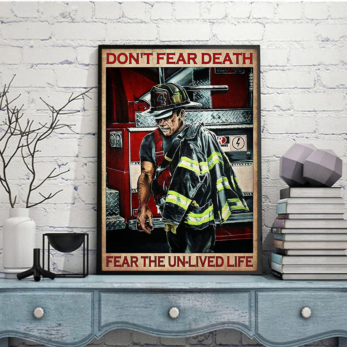 Firefighter don't fear death fear the un-lived life poster A3
