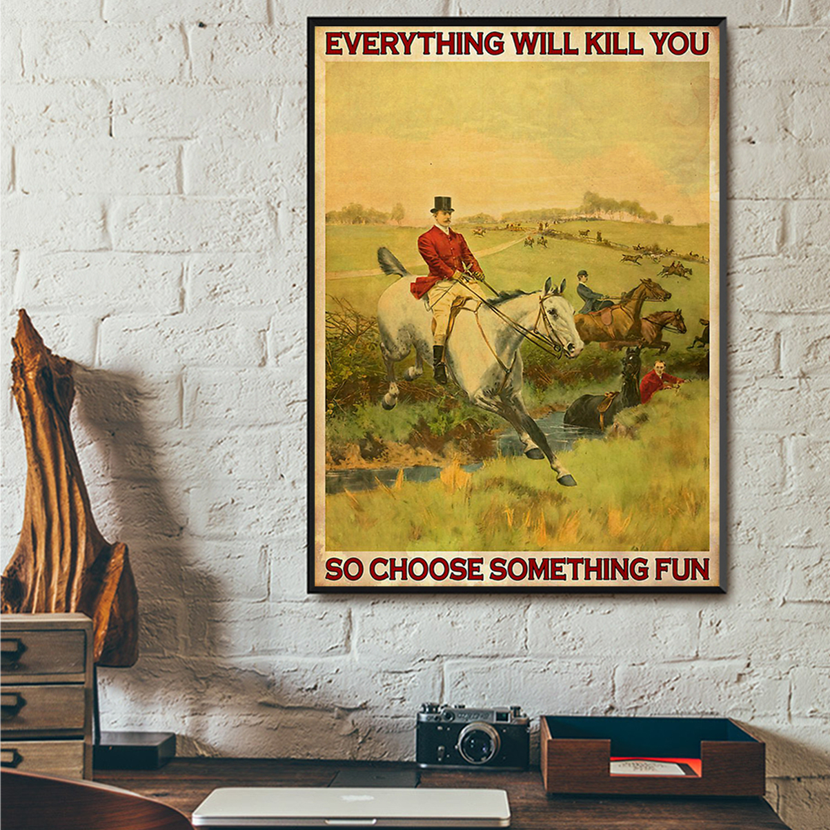 Fox hunting everything will kill you so choose something fun poster A1
