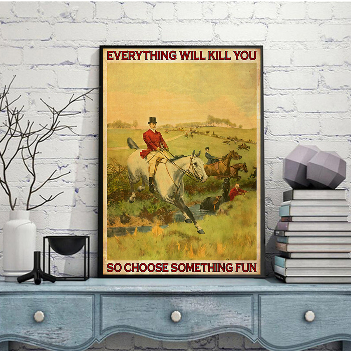Fox hunting everything will kill you so choose something fun poster A2