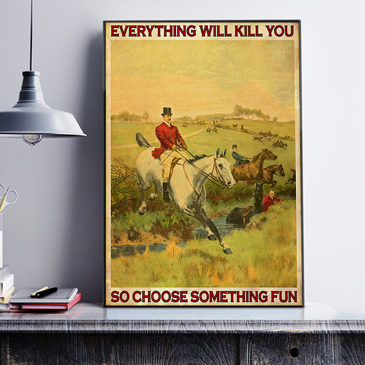 Fox hunting everything will kill you so choose something fun poster A3