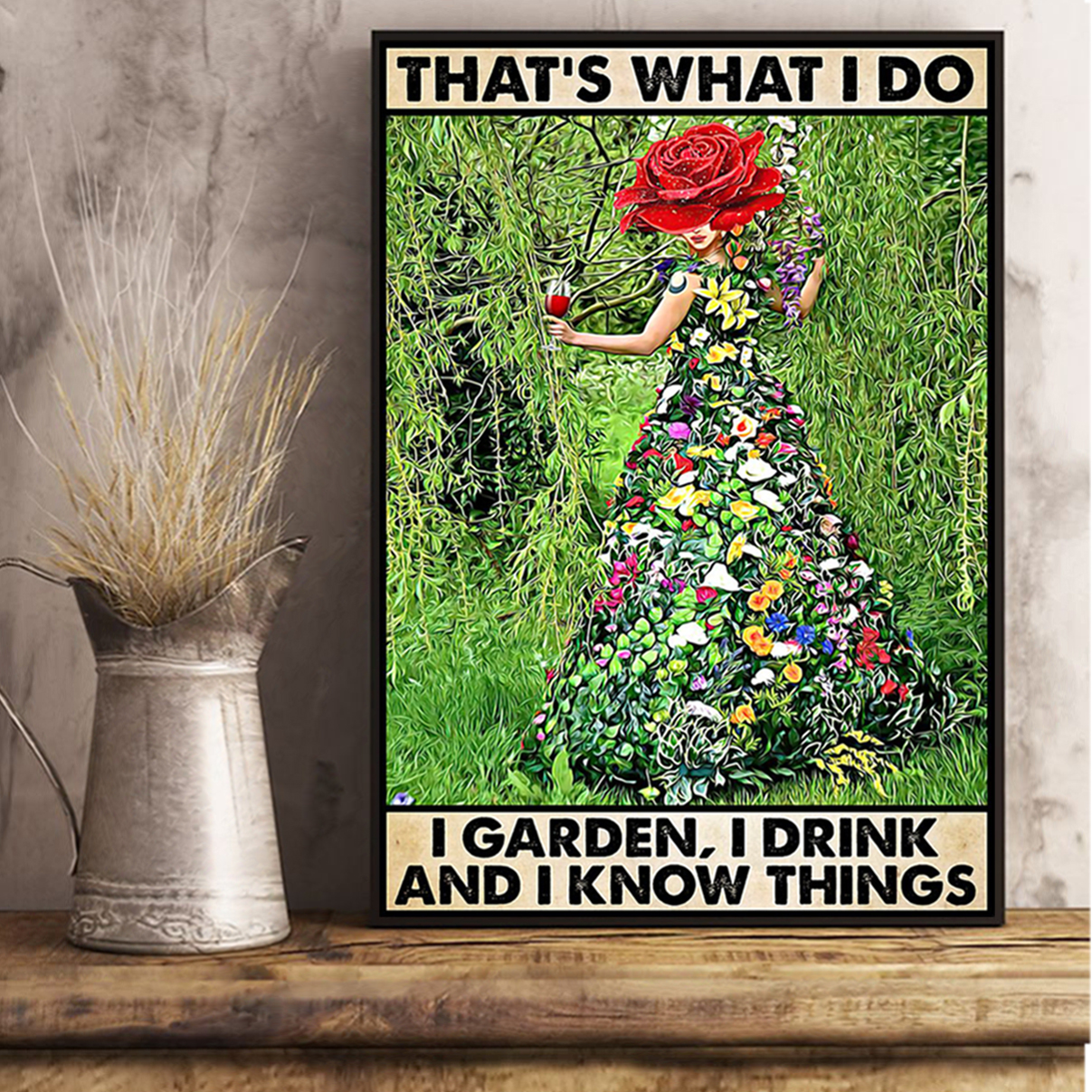 Gardening that's what I do I garden I drink poster A1