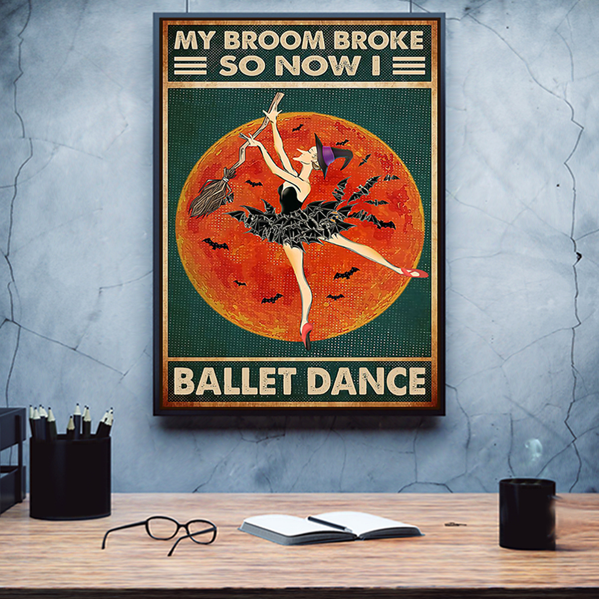 Halloween witch my broom broke so now I ballet dance poster A1