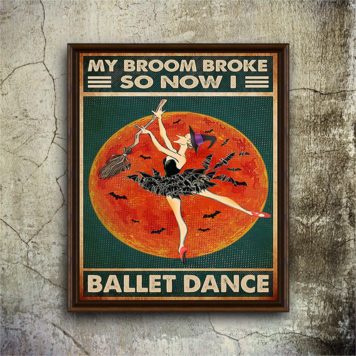 Halloween witch my broom broke so now I ballet dance poster A2