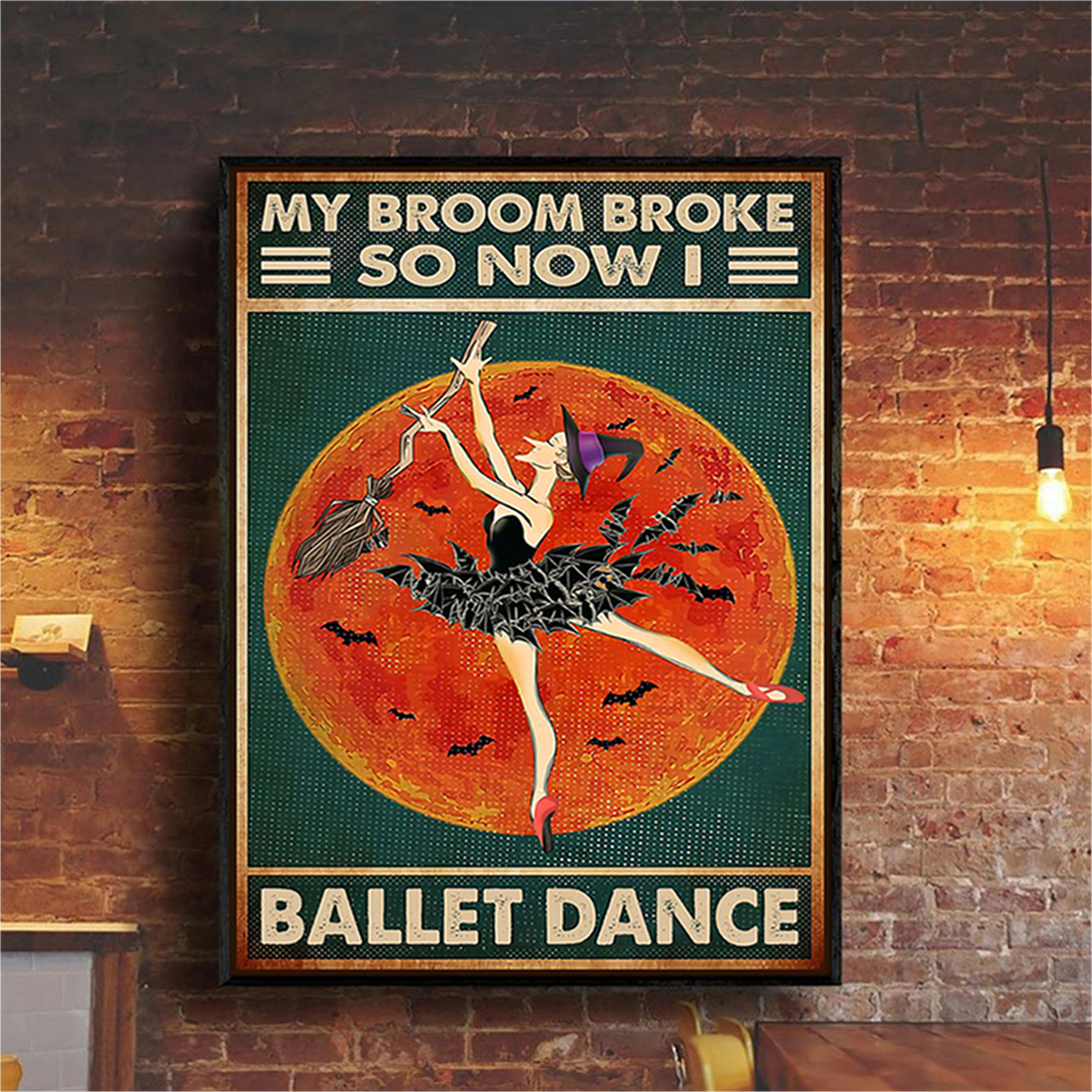 Halloween witch my broom broke so now I ballet dance poster A3
