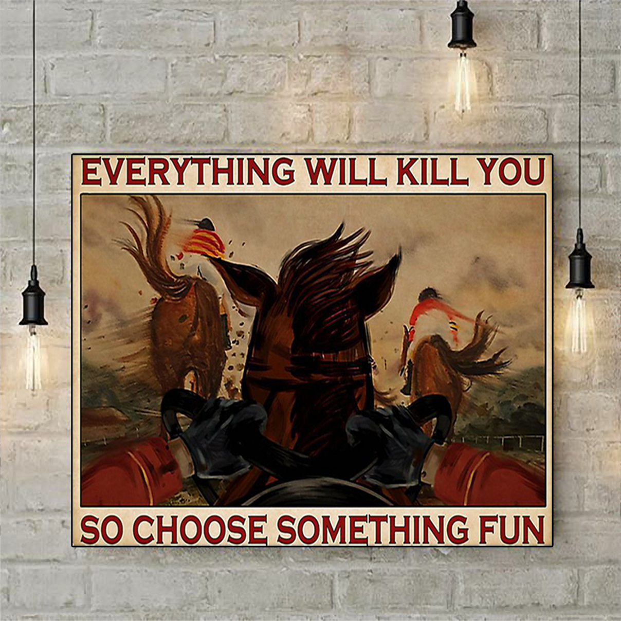 Horse racing everything will kill you so choose something fun poster A2