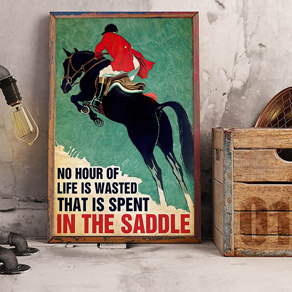 Horse riding no hour of life is wasted that is spent in the saddle poster A3