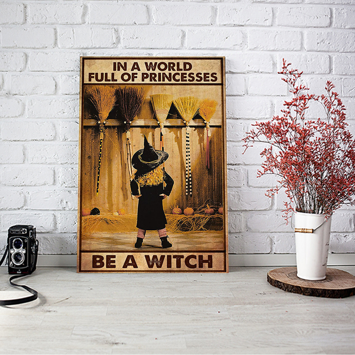 IN A WORLD FULL OF PRINCESS BE A WITCH POSTER A2