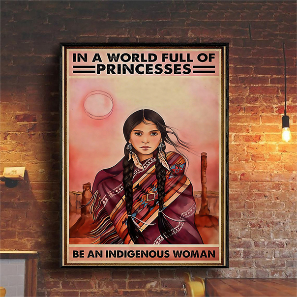 In a world full of princesses be an indigenous woman poster A1