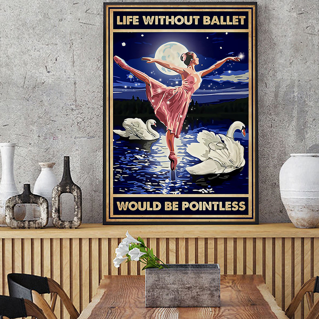 Life without ballet would be pointless poster A1