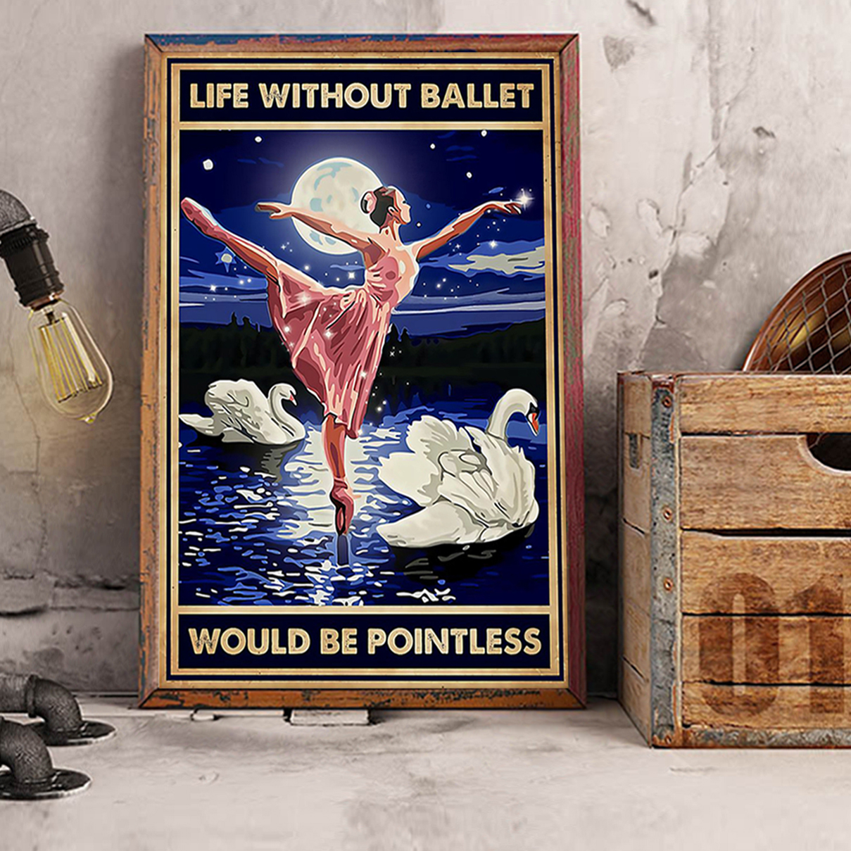 Life without ballet would be pointless poster A3