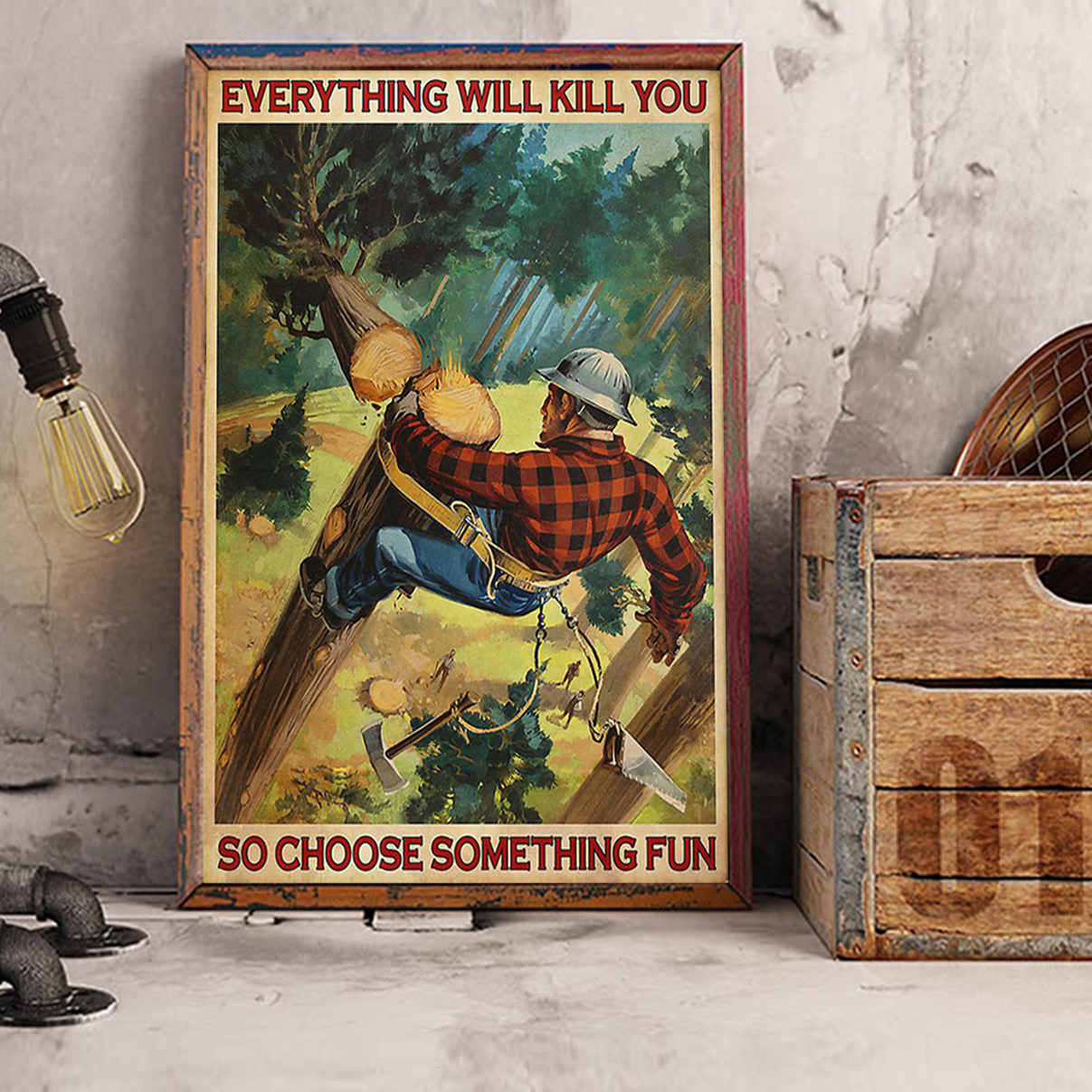 Lumberjack everything will kill you so choose something fun poster A2