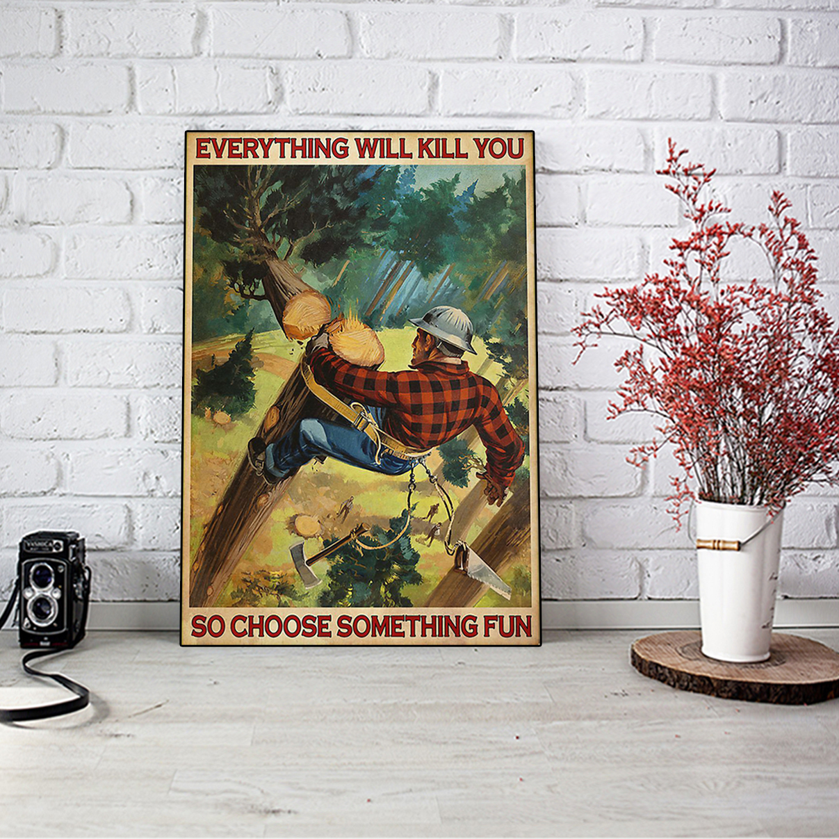 Lumberjack everything will kill you so choose something fun poster A3
