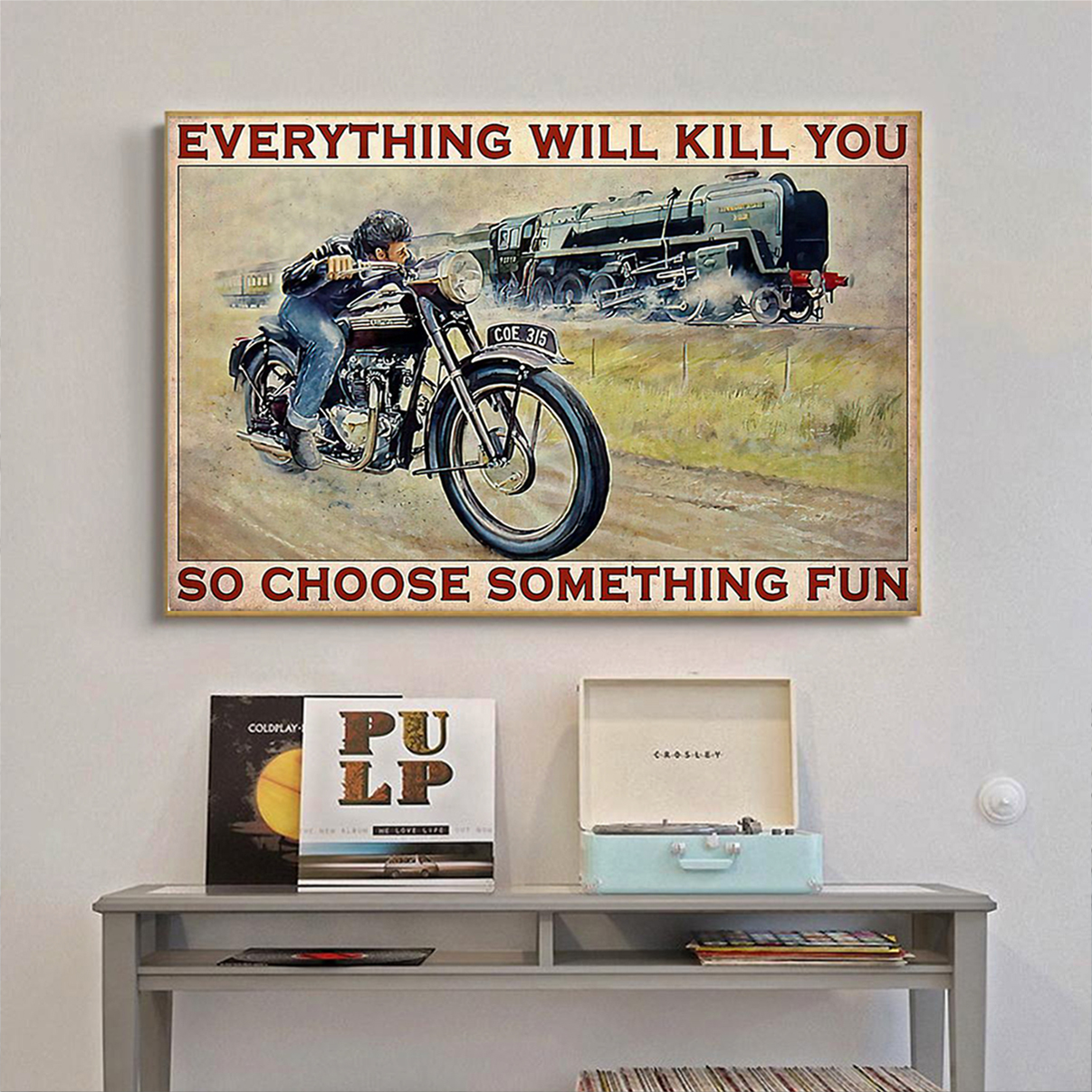Motorbike and train everything will kill you so choose something fun poster A3