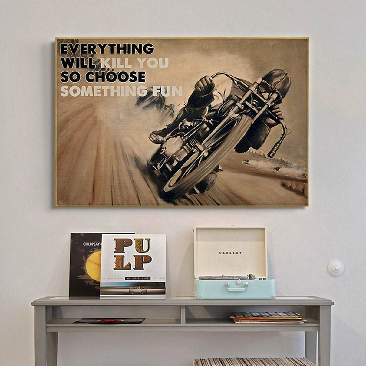 Motorbike racing everything will kill you so choose something fun poster A1
