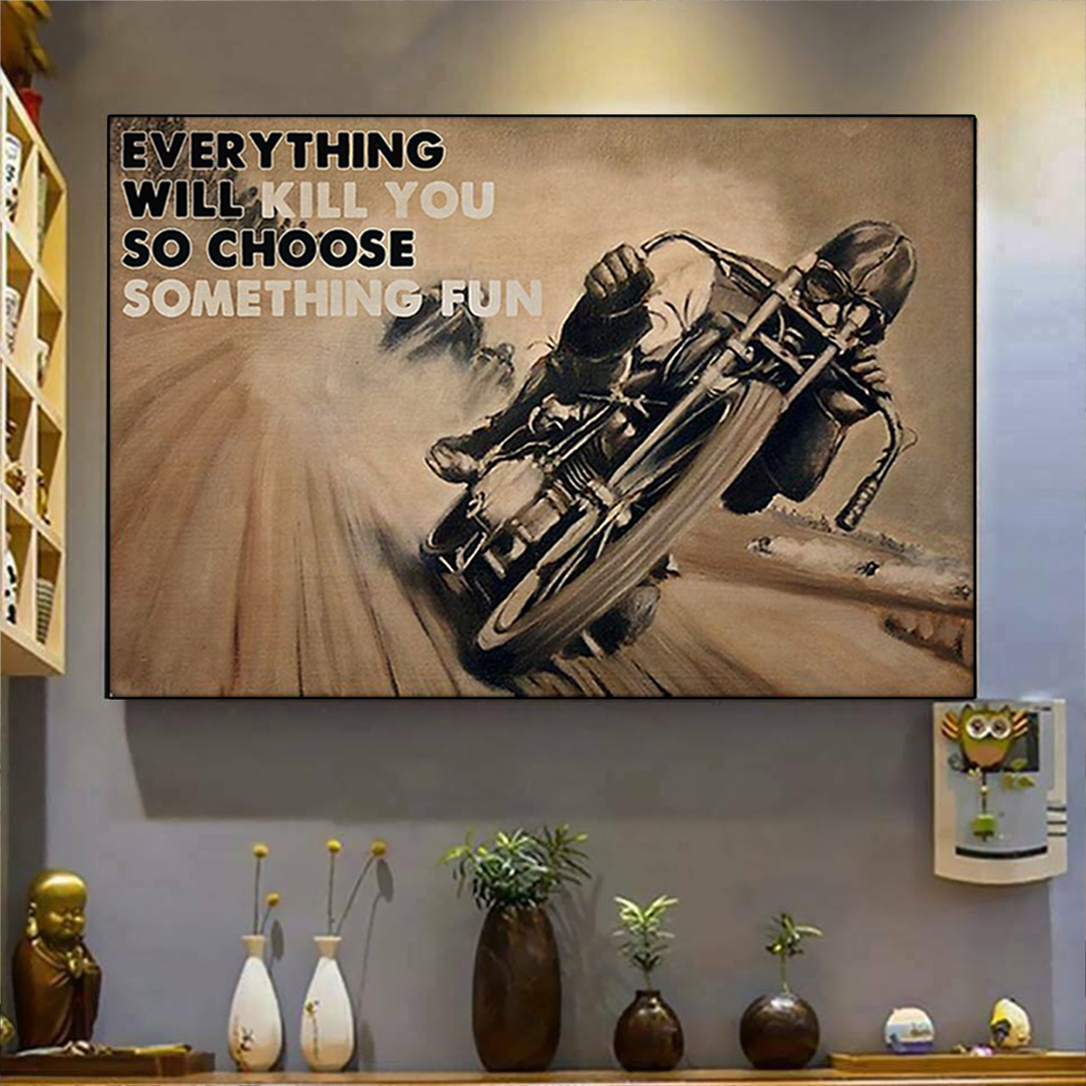 Motorbike racing everything will kill you so choose something fun poster A3
