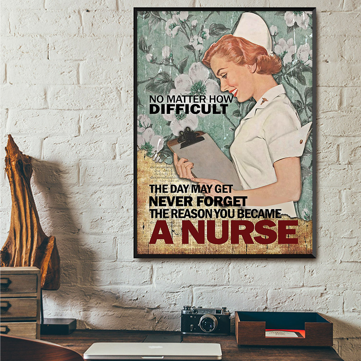 Nurse no matter how difficult the day may get poster A1