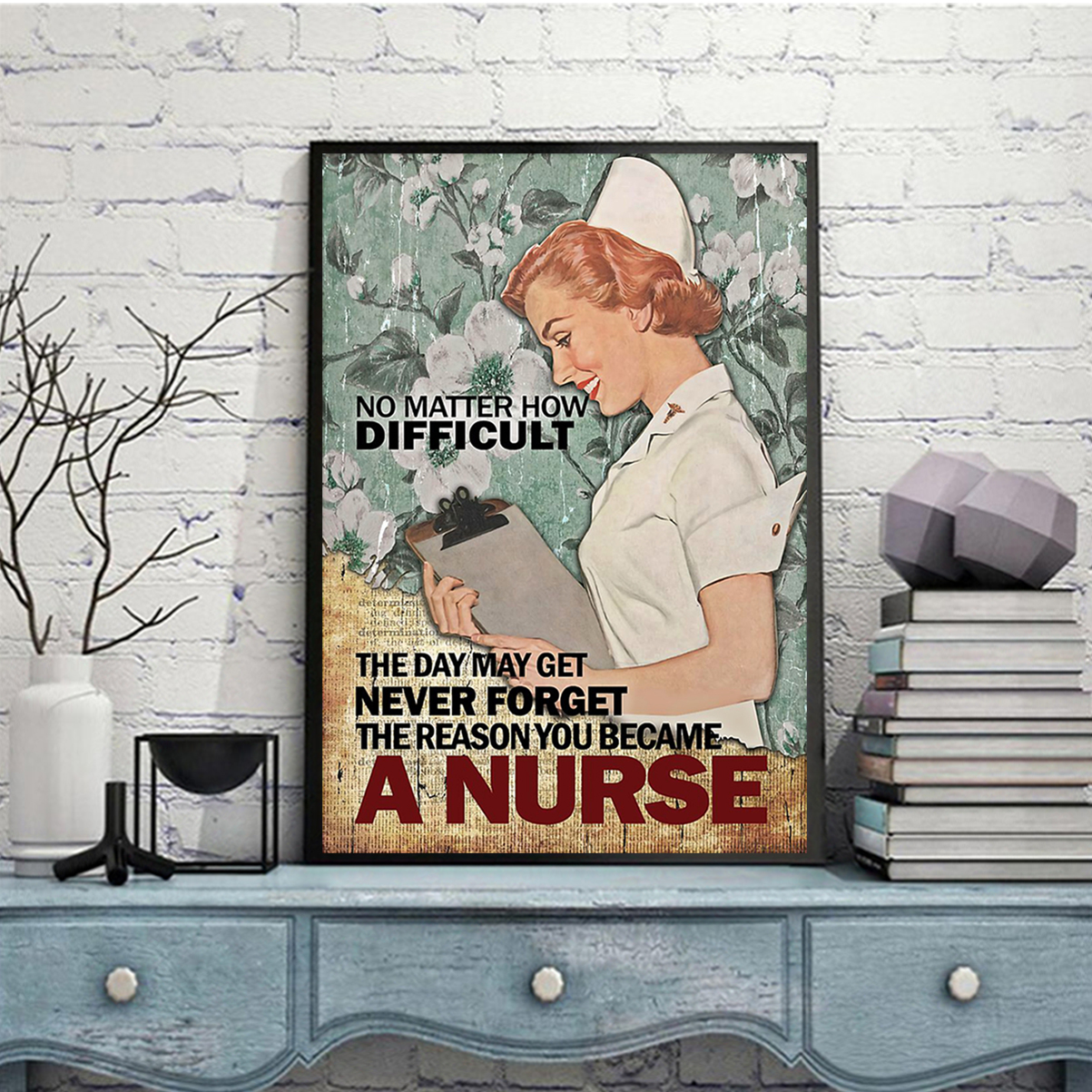 Nurse no matter how difficult the day may get poster A2